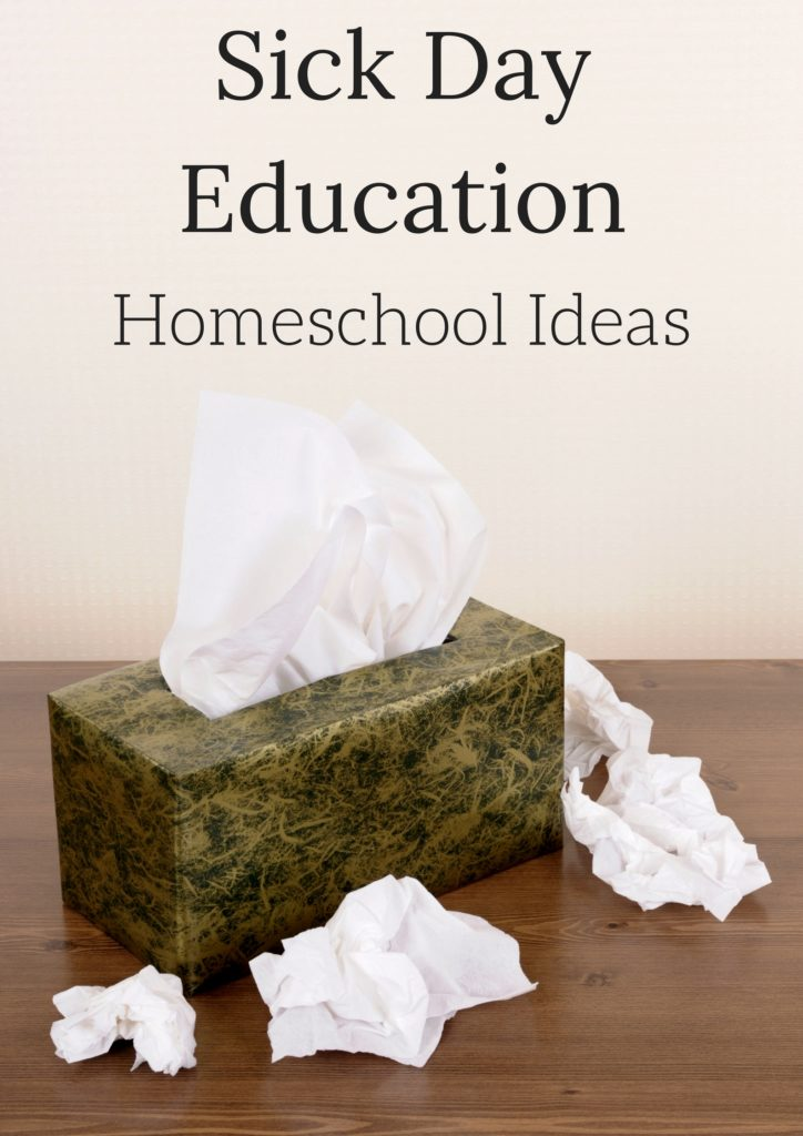 Ideas for when the kids are sick enough they need to stay home, but well enough to keep learning.